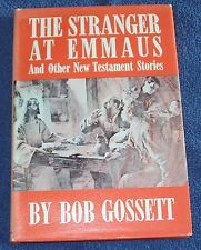 The Stranger at Emmaus, and Other New Testament Stories by Bob Gossett (1972,...