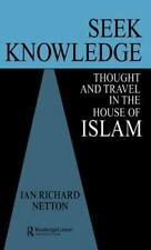 Seek Knowledge : Thought and Travel in the House of Islam by Ian Richard...