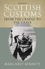 Scottish Customs. From the Cradle to the Grave by Bennett, Margaret (Paperback b