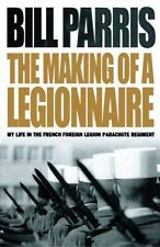 The Making of a Legionnaire: My Life in the French Foreign Legion Parachute...