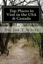 Top Places to Visit in the USA and Canada: By White, Joe T.