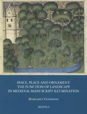 Space, Place and Ornament: The Function of Landscape in Medieval Manuscript Illumination by Margaret Goehring (Hardback, 2014)