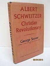 Albert Schweitzer: Christian Revolutionary by George Seaver, 2nd Edition