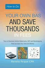 How to Do Your Own BAS and Save Thousands in Fees by Renelo Cpa Peque (2013,...