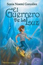 El Viaje: El Guerrero de la Luz by Sonia González (2014, Paperback)