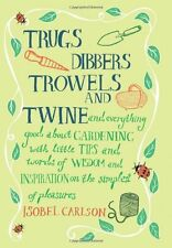 Trugs, Dibbers, Trowels and Twine,Isobel Carlson