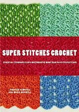 Super Stitches Crochet: Essential Techniques Plus a Dictionary of more than 180