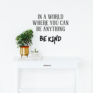 """Vinyl Wall Art Decal - In A World Where You Can Be Anything Be Kind - 19"""" x 23"""""""