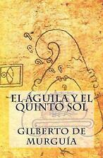 El Aguila y el Quinto Sol by Gilberto De Murguía (2015, Paperback)