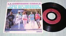 LA COMPAGNIE CREOLE 45 TOURS C'EST AUX VACANCES ...CARRERE 14990 1990 VG++/ VG++