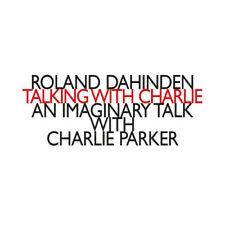 Roland Dahinden : Roland Dahinden: Talking With Charlie: An Imaginary Talk With