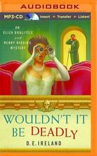 An Eliza Doolittle and Henry Higgins Mystery: Wouldn't It Be Deadly by D. E....