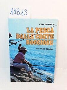 LA PESCA DALLE COSTE ROCCIOSE - Alberto Marchi / Editoriale Olimpia 1983