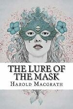 The Lure of the Mask by Harold Macgrath (2017, Paperback)