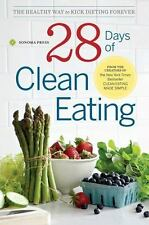 28 Days of Clean Eating : The Healthy Way to Kick Dieting Forever by So...