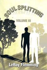 Soulsplitting : Volume III by Leroy Flemming (2014, Paperback)