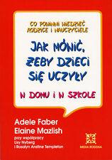 JAK MOWIC ZEBY DZIECI SIE UCZYLY, A.Faber, polska ksiazka @PlayMedia