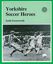 Yorkshire Soccer Heroes - A Century of Famous Players and Managers book