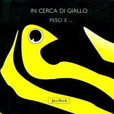 In cerca di giallo. Pesci e... - di Sebastiano Ranchetti - Ed. Jaca Book