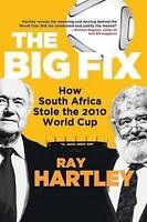 Big Fix : How South Africa Stole the 2010 World Cup, Paperback by Hartley, Ra...