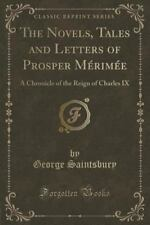 The Novels, Tales and Letters of Prosper Merimee: A Chronicle of the Reign of Ch