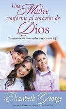 Una madre conforme al corazón de Dios: 10 maneras de mostrarle amor a sus hijos