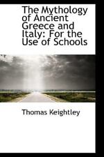 The Mythology Of Ancient Greece And Italy: For The Use Of Schools: By Thomas ...