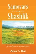 Samovars and Shashlik : Gems of an Overseas Adventure by Mau Janice (2014,...