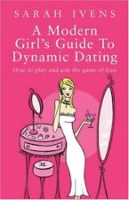 A Modern Girl's Guide To Dynamic Dating: How to play and win the game of love-S