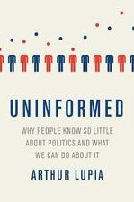 Uninformed: Why People Seem to Know So Little about Politics and What We Can Do