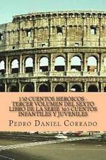 150 Cuentos Heroicos Tercer Volumen Del Sexto Libro de la Serie : 365 Cuentos...