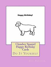 Clumber Spaniel Happy Birthday Cards : Do It Yourself by Gail Forsyth (2017,.