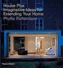 NEW House Plus: Imaginative Ideas for Extending Your Home, Richardson (HB 2005)