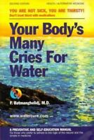Your Body's Many Cries for Water: A Preventive and Self-Education Manual for Th