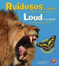 Ruidosos y callados/ Loud and Quiet: Un Libro De Animales Opuestos/An Animal