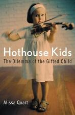 Hothouse Kids: The Dilemma of the Gifted Child ( Quart, Alissa ) Used - VeryGood