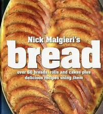 Nick Malgieri's Bread : Plus Sweet and Savory Recipes Made from Bread by Nick...