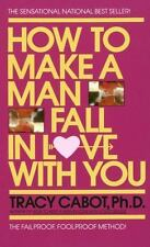 How to Make a Man Fall in Love with You : The Fail-Proof, Fool-Proof Method...