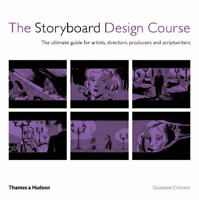 The Storyboard Design Course: The Ultimate Guide for Artists, Directors, Produce