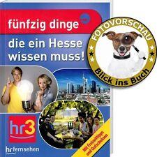 Fünfzig 50 Dinge, die ein Hesse wissen muss! (HR3, mit Freizeittipps+Gutscheinen