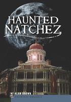 Haunted Natchez [Haunted America] [MS] [The History Press]