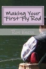Making Your First Fly Rod: A Step-By-Step Illustrated Guide to Building a Fly Rod by Ron Kness (Paperback / softback, 2014)