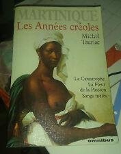 Michel TAURIAC. Martinique. Les années créoles. Omnibus. 1996.