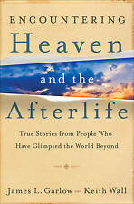 Encountering Heaven and the Afterlife: True Stories From People Who Have Glimpse