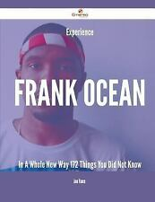 Experience Frank Ocean in a Whole New Way - 172 Things You Did Not Know by...