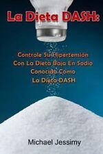 La Dieta DASH : Controle Su Hipertensin con la Dieta Baja en Sodio Conocida...