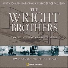 Wright Brothers and the Invention of the Aerial Age by Peter L. Jakab, Tom D. Cr