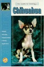 Guide to Owning a Chihuahua: Puppy Care, Grooming, Training, History, Health, B