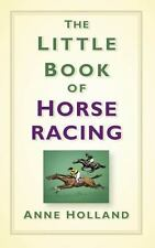 The Little Book of Horseracing by Holland, Anne