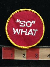 Tacky & Rude SO WHAT Word Patch - Bold & Spunky 72YB